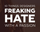 10 Things Designers Freaking Hate with a Passion