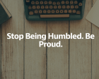Stop Being Humbled - Be Proud!