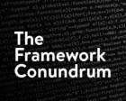 The Framework Conundrum