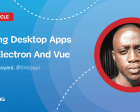 Building Desktop Apps with Electron and Vue