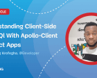 Understanding Client-Side GraphQl with Apollo-Client in React Apps