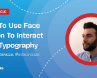 How to Use Face Motion to Interact with Typography