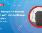 How to Manage File Uploads in React with Google Storage and GraphQL