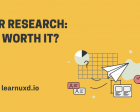 User Research: Is it Worth It?