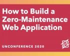 How to Build a Zero-Maintenance Web Application (Video)