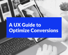 A UX Guide to Optimize Conversions