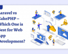 Laravel Vs CakePHP – Which One is Best for Web App Development?