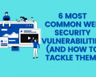 6 Most Common Web Security Vulnerabilities (And How to Tackle Them)