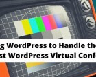 Scaling WordPress to Handle the Largest WordPress Virtual Conference