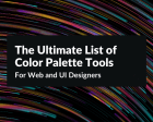The Ultimate List of Color Palette Tools for Web and UI Designers