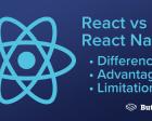 React Vs React Native: Differences, Advantages & Limitations