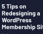 5 Tips on Redesigning a WordPress Membership Site