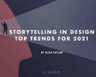Storytelling in Design - Top Trends for 2021