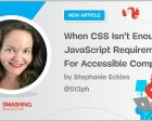 When CSS Isn't Enough: JavaScript Requirements for Accessible Components