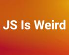 JavaScript is Weird