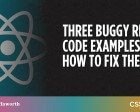 Three Buggy React Code Examples and How to Fix Them