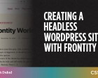 Creating a Headless WordPress Site with Frontity