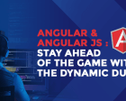 AngularJS & Angular: Stay Ahead of the Game with the Dynamic Duo [Infographic]