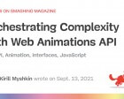 Orchestrating Complexity with Web Animations API