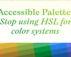 Accessible Palette: Stop Using HSL for Color Systems
