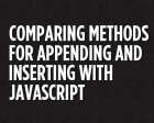 Comparing Methods for Appending and Inserting with JavaScript
