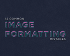 12 Common Image Formatting Mistakes to Avoid on your Website