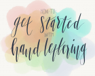 How to Get Started with Hand-lettering